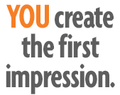 You Create the first Impression